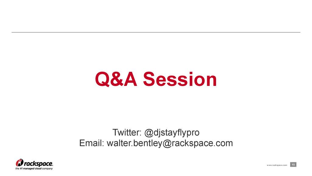 15 www.rackspace.com Q&A Session Twitter: @djst...