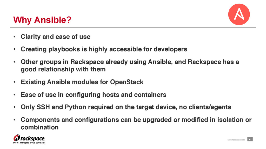 6 www.rackspace.com Why Ansible? • Clarity and...