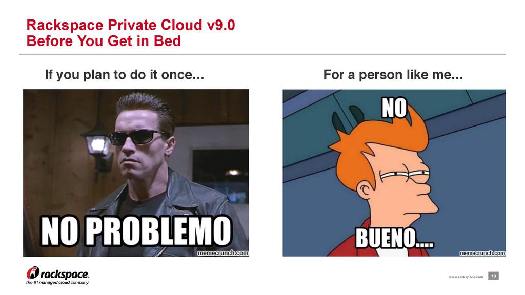 10 www.rackspace.com Rackspace Private Cloud v9...