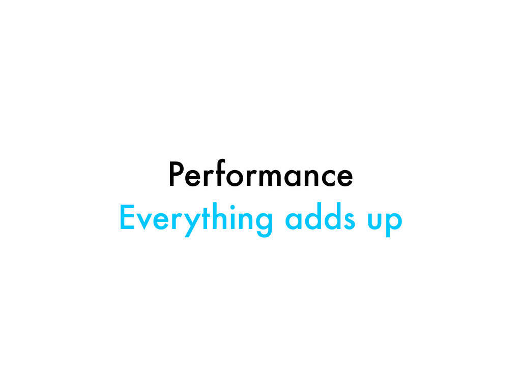 Performance Everything adds up