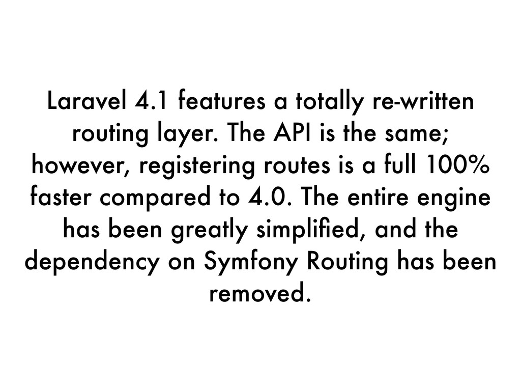 Laravel 4.1 features a totally re-written routi...