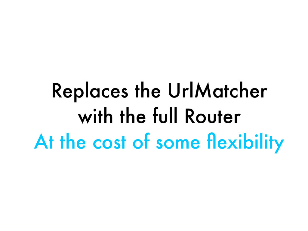 Replaces the UrlMatcher with the full Router At...