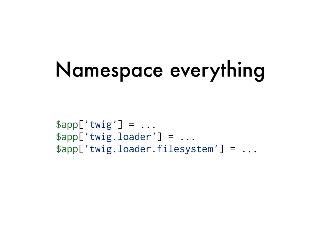 Namespace everything $app['twig'] = ... $app['t...