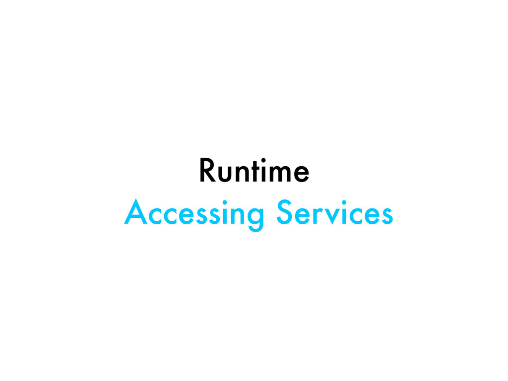 Runtime Accessing Services