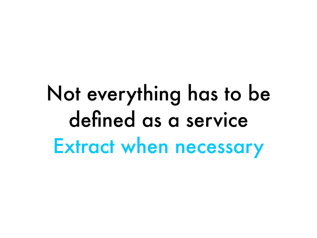 Not everything has to be defined as a service Ex...