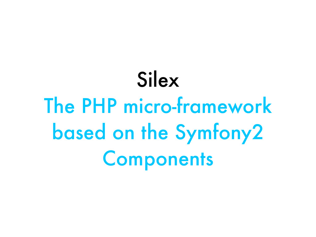 Silex The PHP micro-framework based on the Symf...