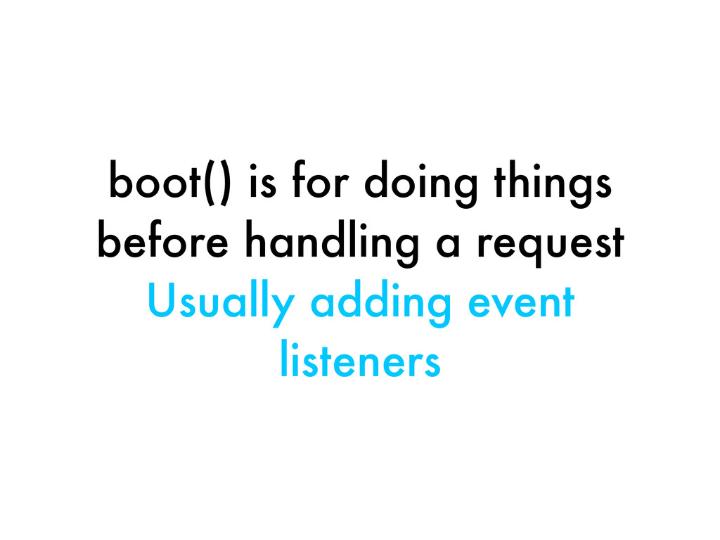boot() is for doing things before handling a re...