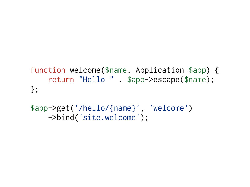 function welcome($name, Application $app) { ret...