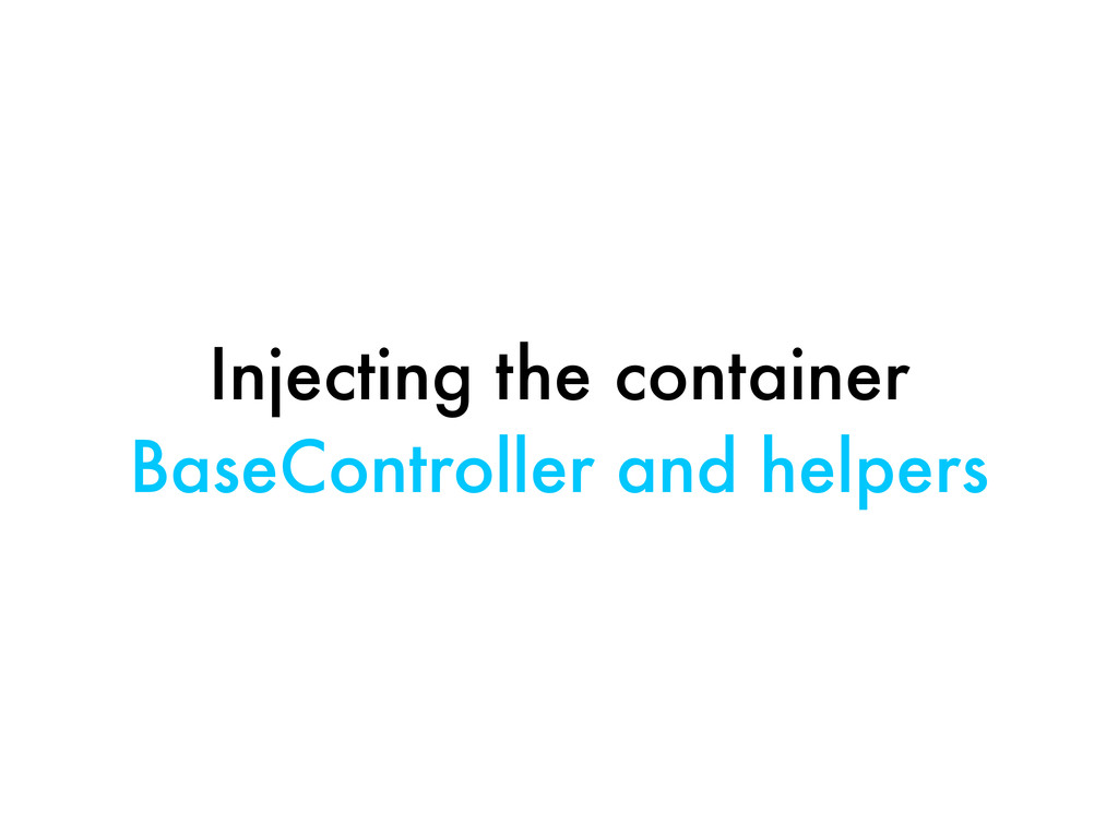 Injecting the container BaseController and help...