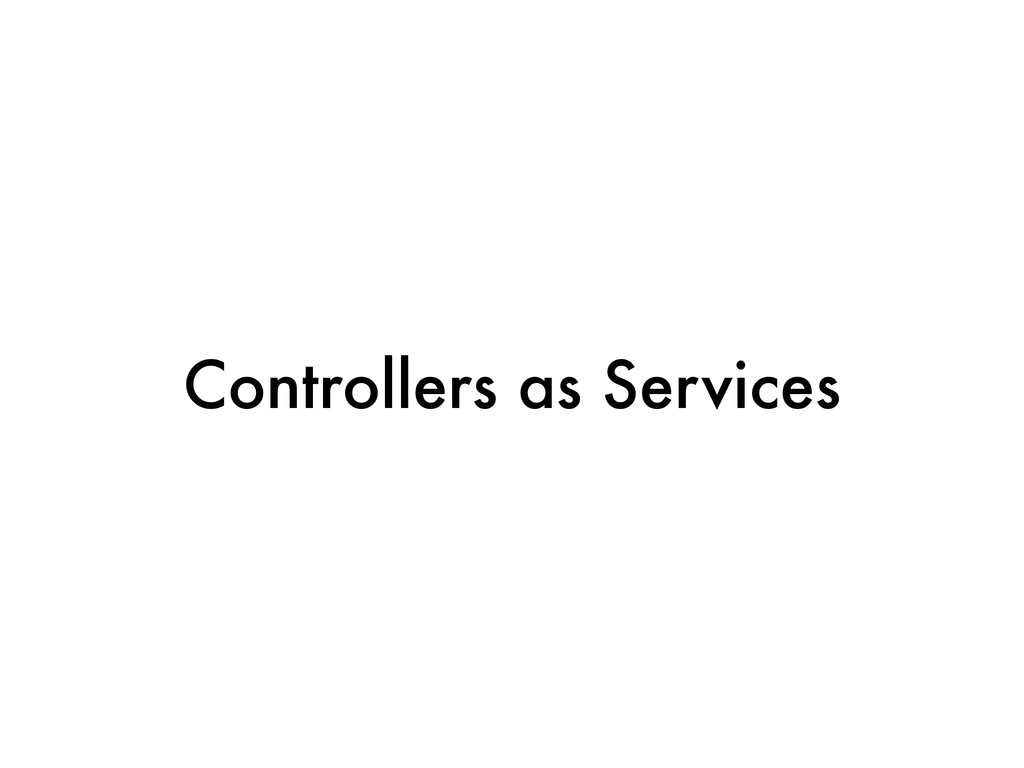 Controllers as Services