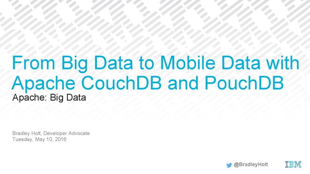 Apache: Big Data Bradley Holt, Developer Advoca...