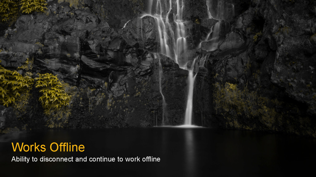Works Offline Ability to disconnect and continu...