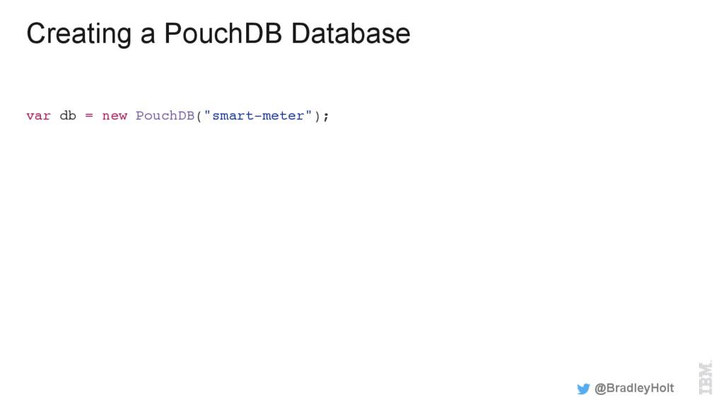 Creating a PouchDB Database var db = new PouchD...