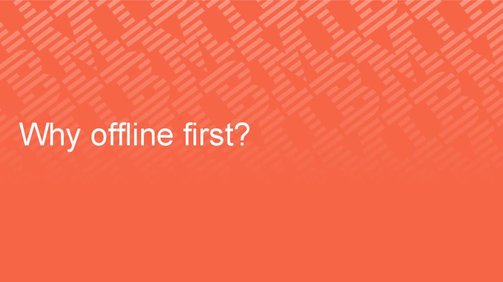 Why offline first?