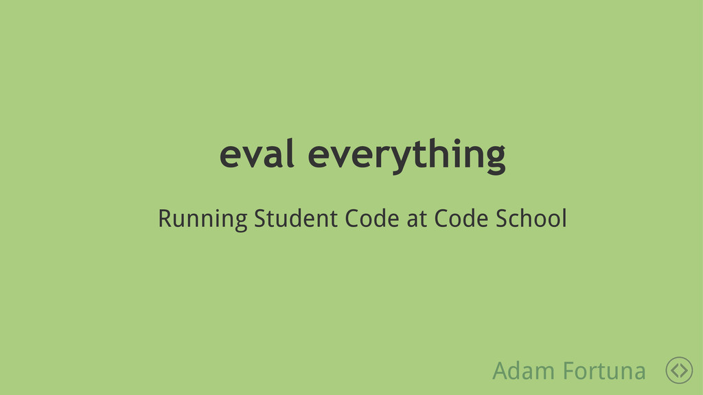 eval everything Running Student Code at Code Sc...