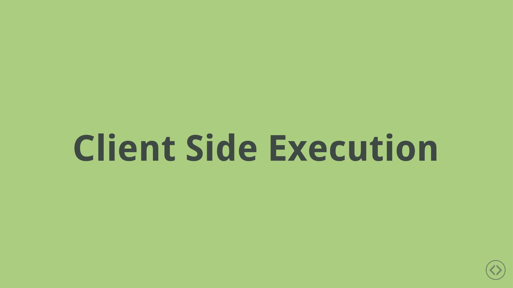 Client Side Execution