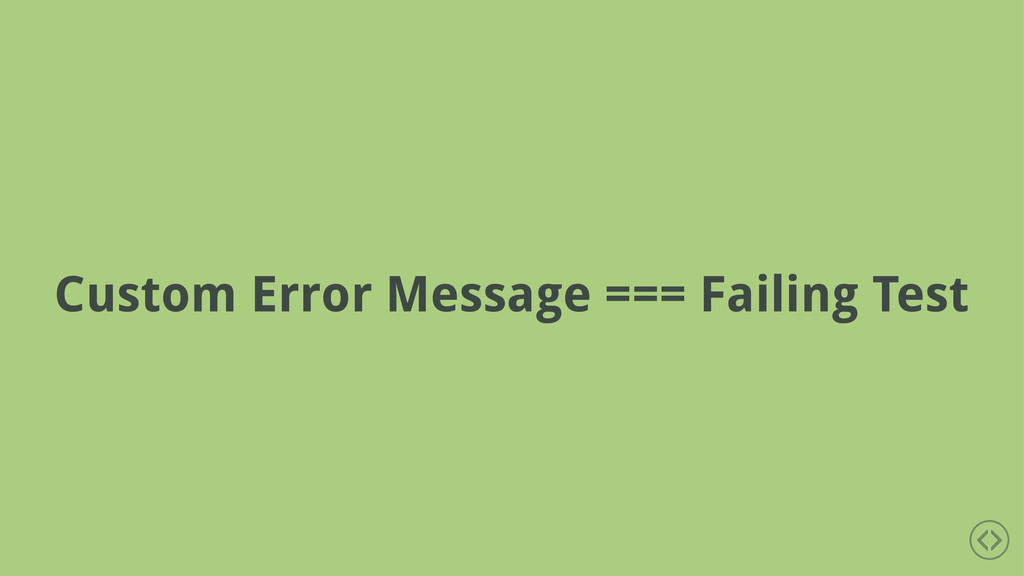 Custom Error Message === Failing Test