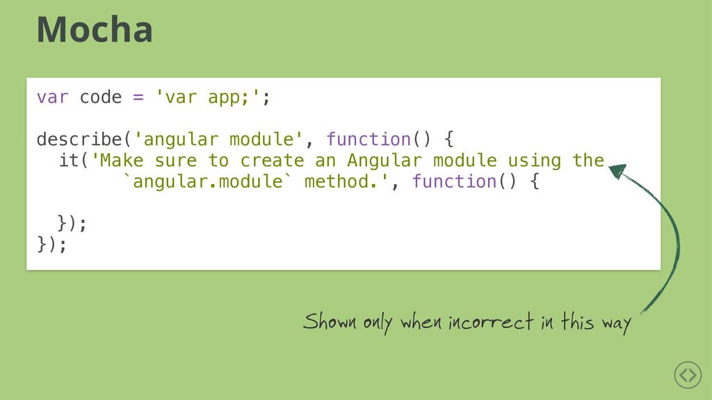 Mocha var code = 'var app;'; ! describe('angula...