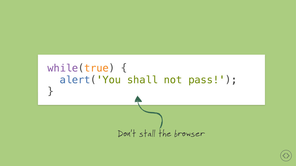 while(true) { alert('You shall not pass!'); } D...