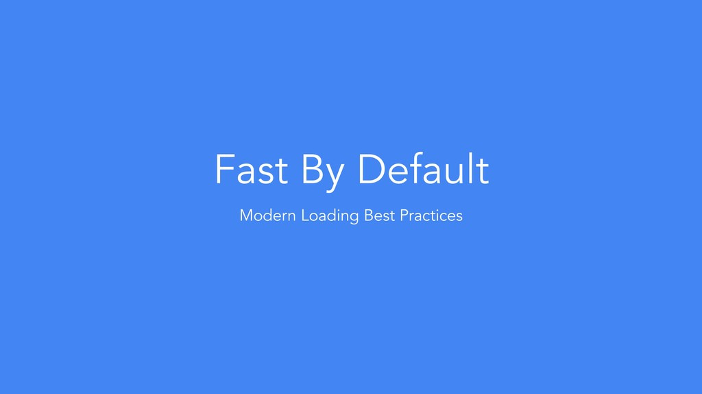Fast By Default Modern Loading Best Practices