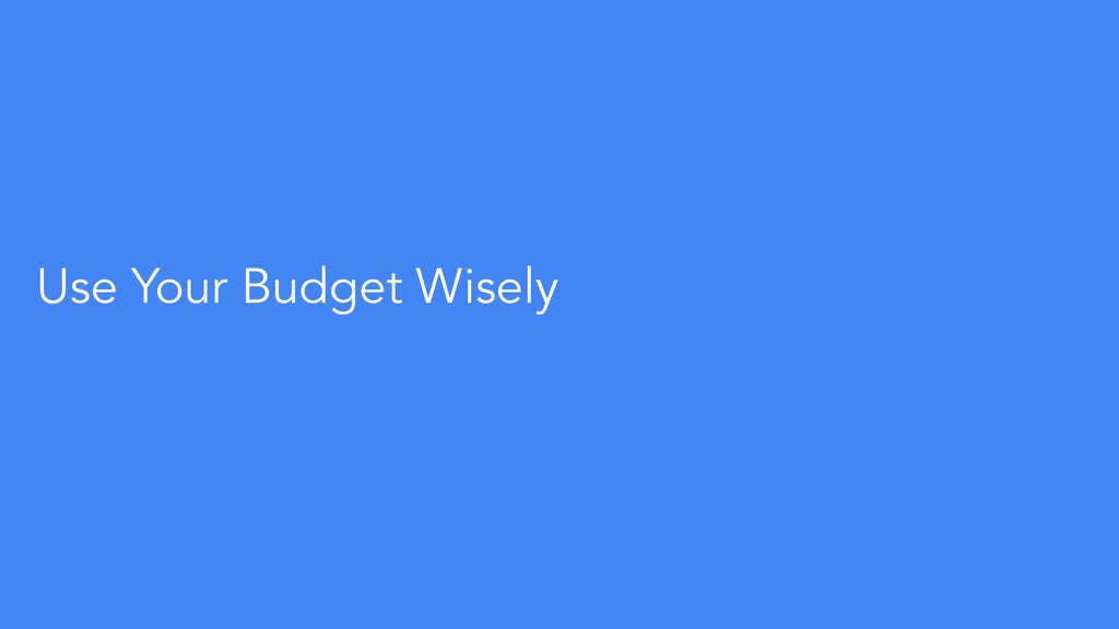 Use Your Budget Wisely