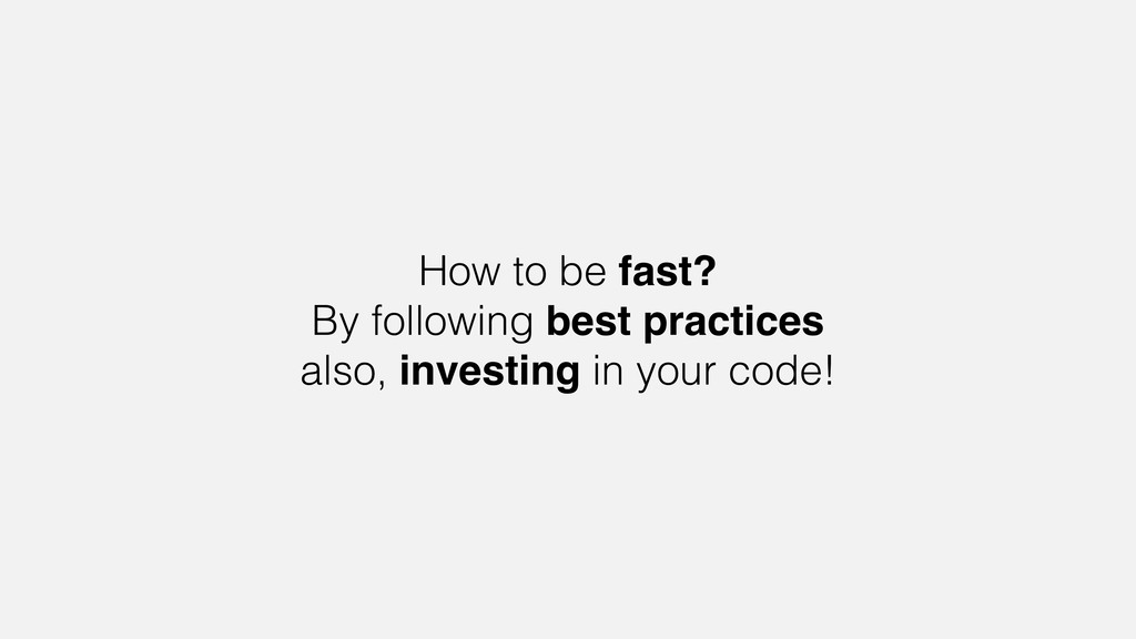 How to be fast? By following best practices als...