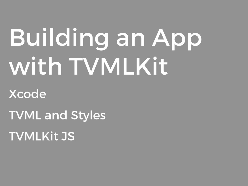 Building an App with TVMLKit Xcode TVML and Sty...