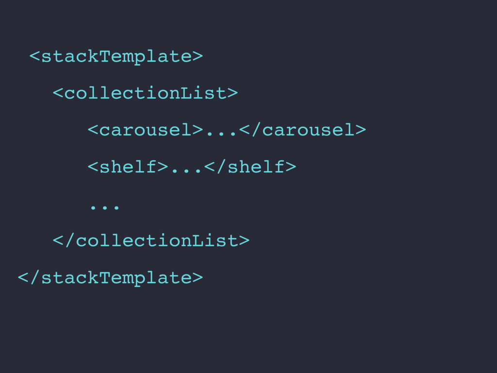 <stackTemplate> <collectionList> <carousel>...<...