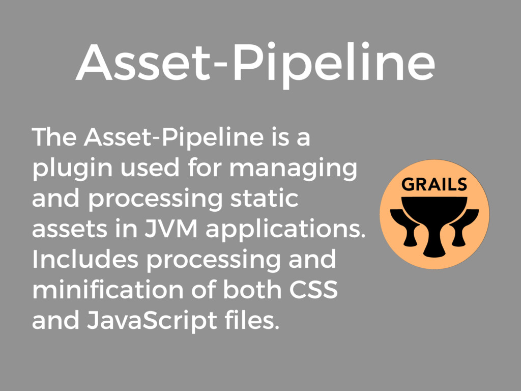 The Asset-Pipeline is a plugin used for managin...
