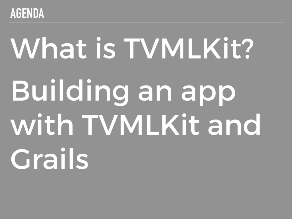 AGENDA What is TVMLKit? Building an app with TV...