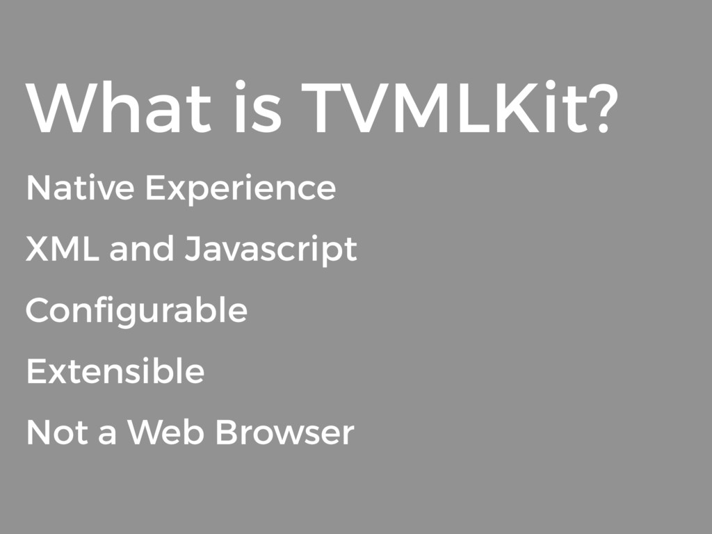 What is TVMLKit? Native Experience XML and Java...