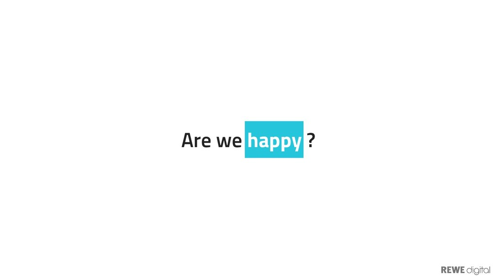 Are we happy ?