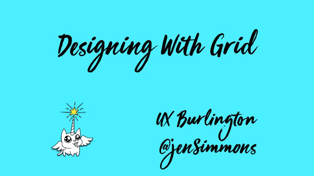Designing With Grid UX Burlington @jenSimmons