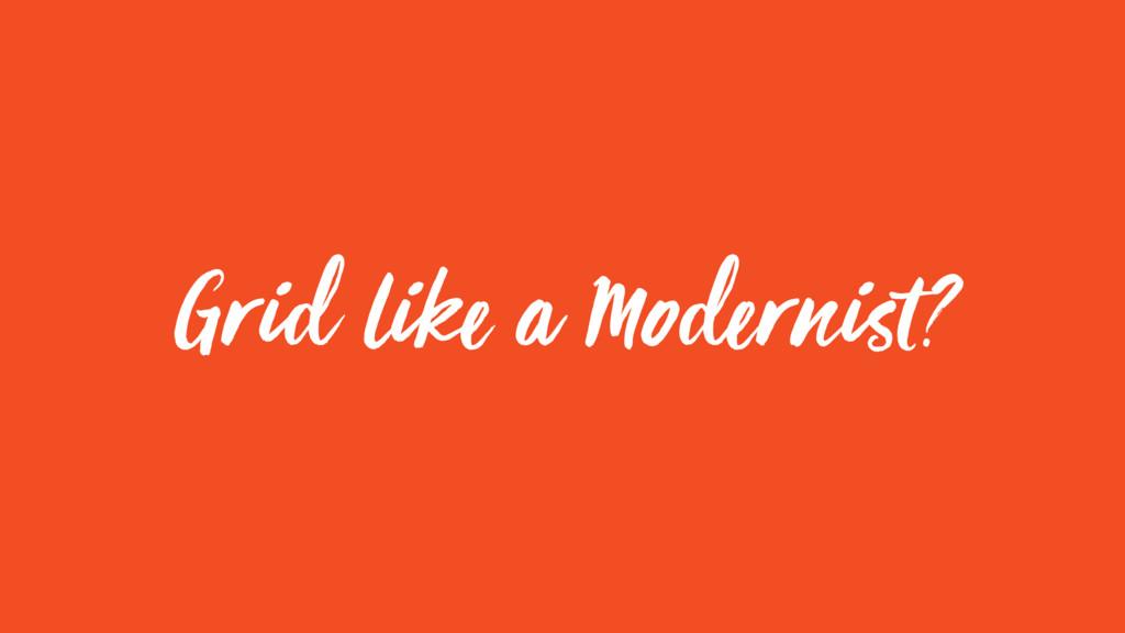 Grid like a Modernist?