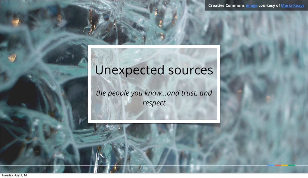 Unexpected sources the people you know...and tr...