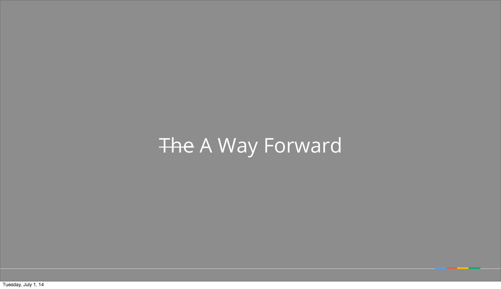 The A Way Forward Tuesday, July 1, 14