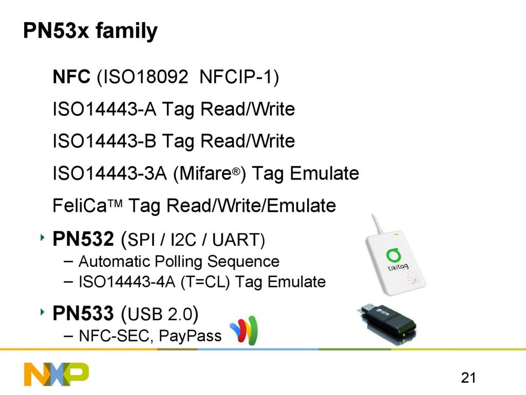 21 PN53x family NFC (ISO18092 NFCIP-1) ISO14443...