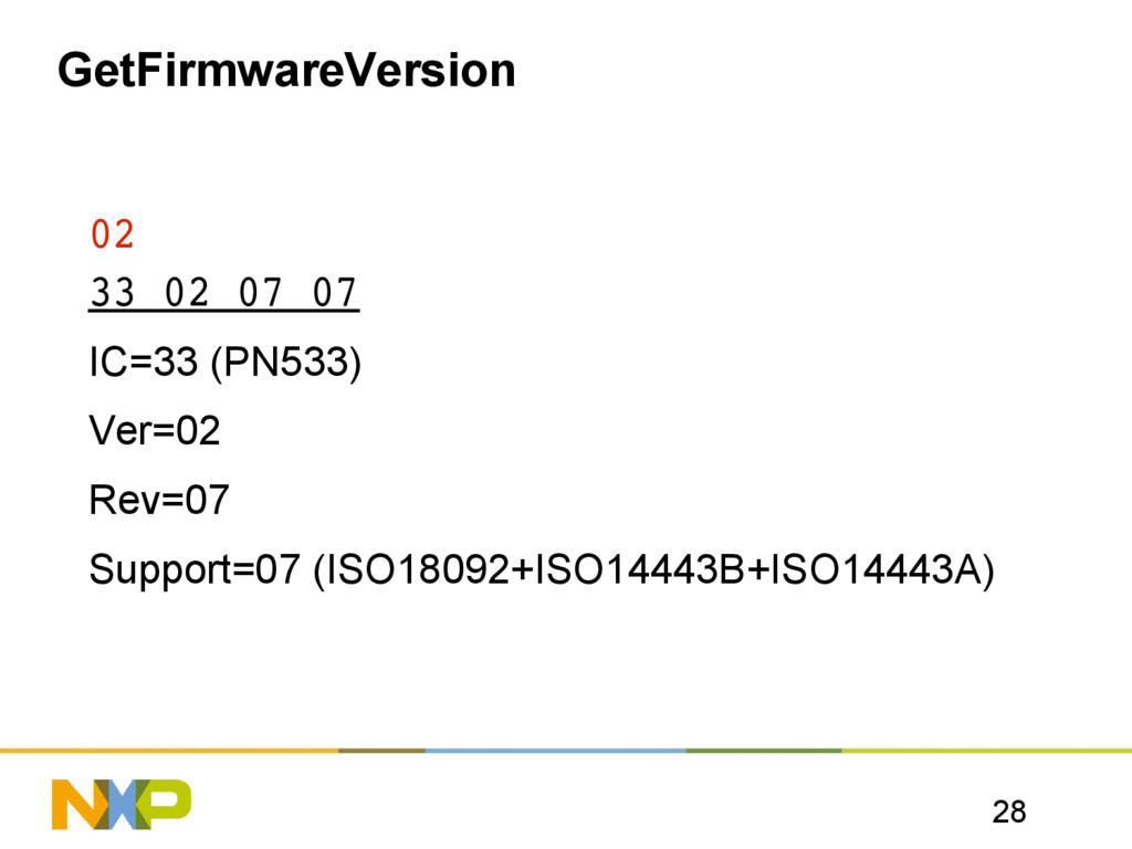 28 GetFirmwareVersion 02 33 02 07 07 IC=33 (PN5...