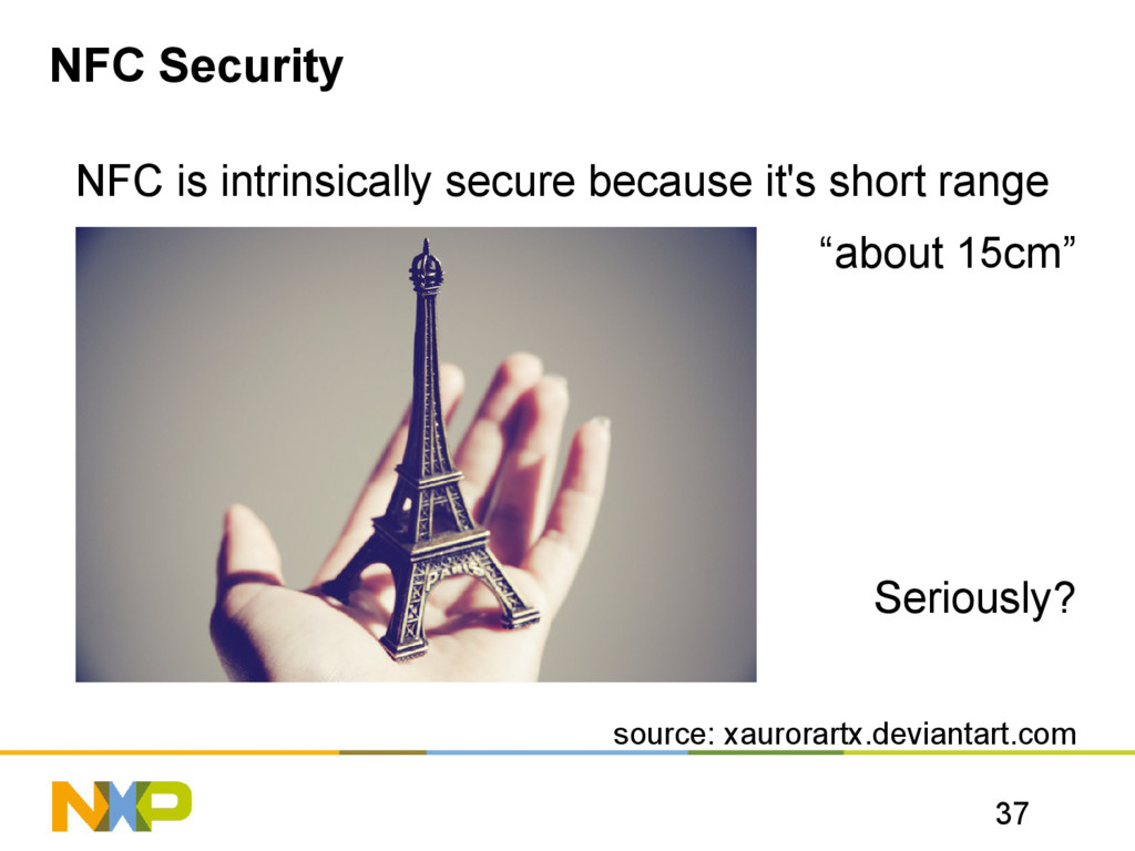 37 NFC Security NFC is intrinsically secure bec...