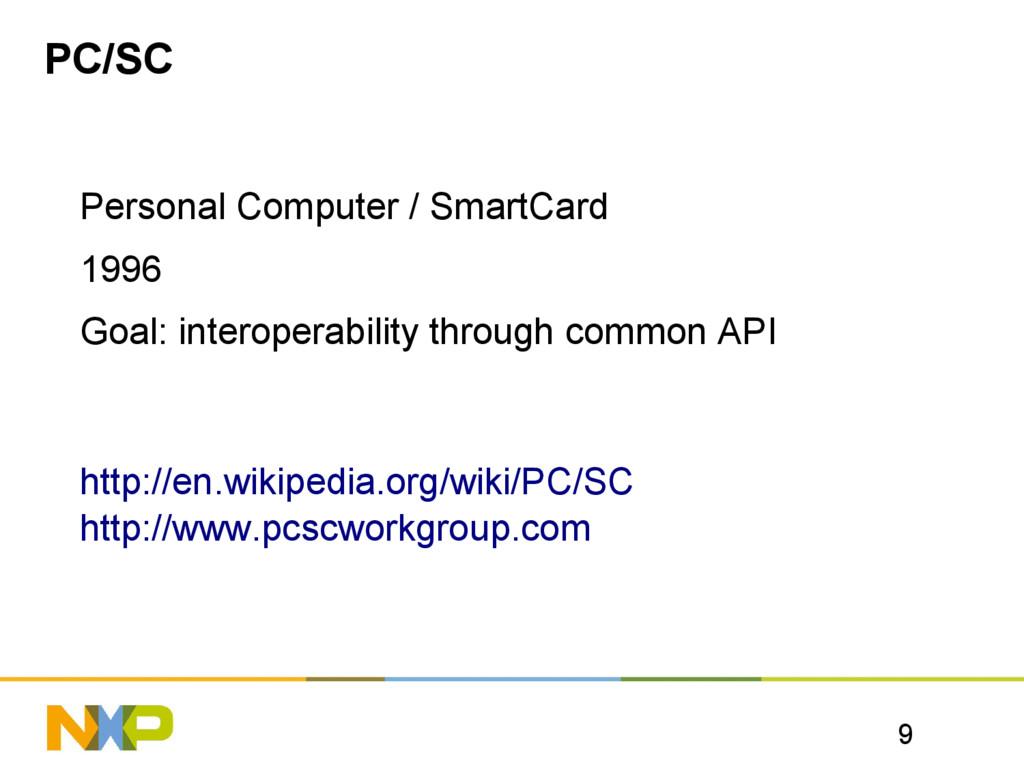 9 PC/SC Personal Computer / SmartCard 1996 Goal...