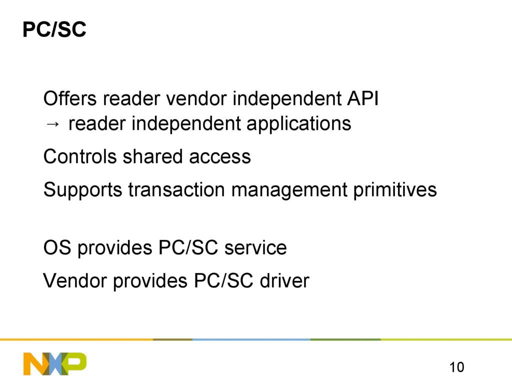 10 PC/SC Offers reader vendor independent API →...