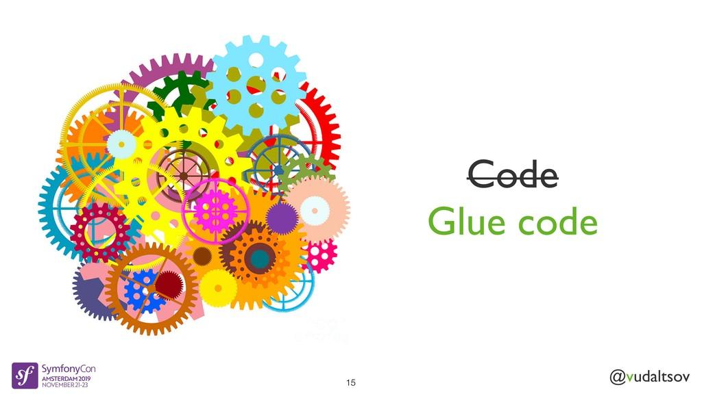 @vudaltsov Code Glue code 15