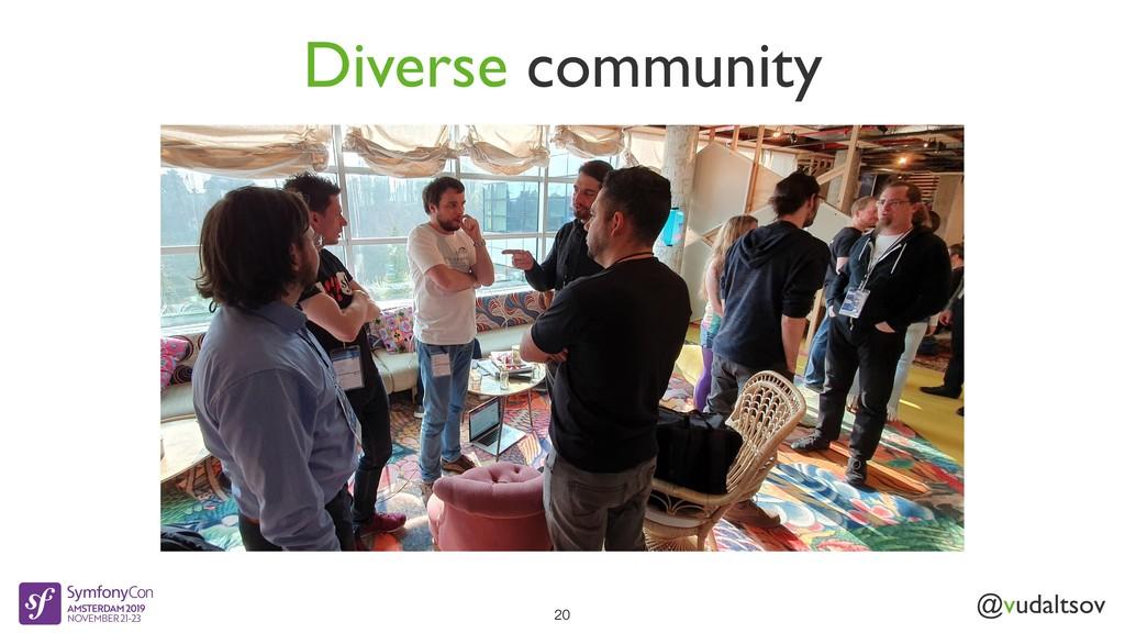 @vudaltsov 20 Diverse community