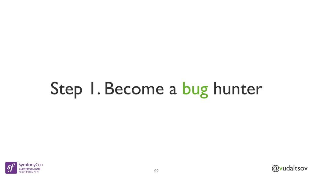 @vudaltsov Step 1. Become a bug hunter 22