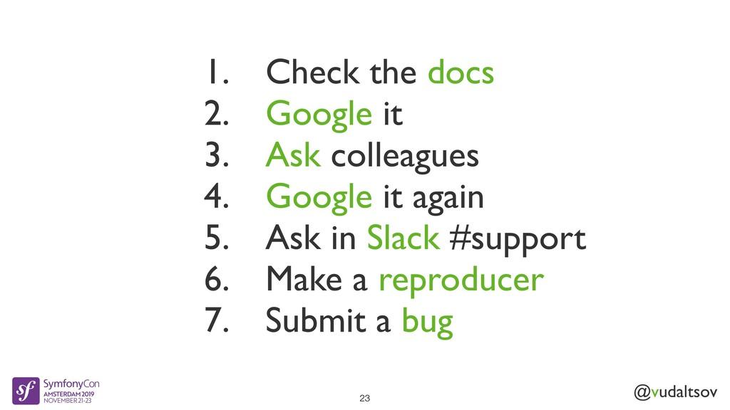 @vudaltsov 1. Check the docs 2. Google it 3. As...