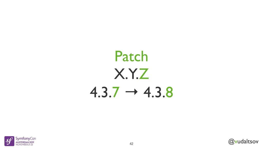 @vudaltsov Patch X.Y.Z 4.3.7 → 4.3.8 42