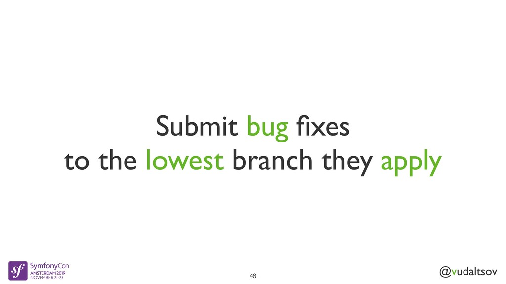 @vudaltsov Submit bug fixes to the lowest branch...