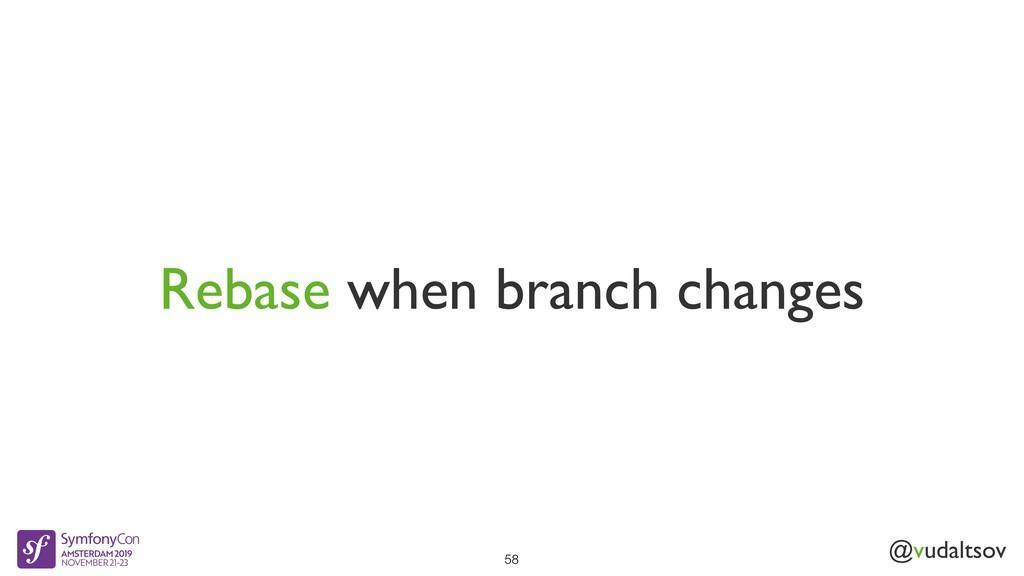 @vudaltsov Rebase when branch changes 58