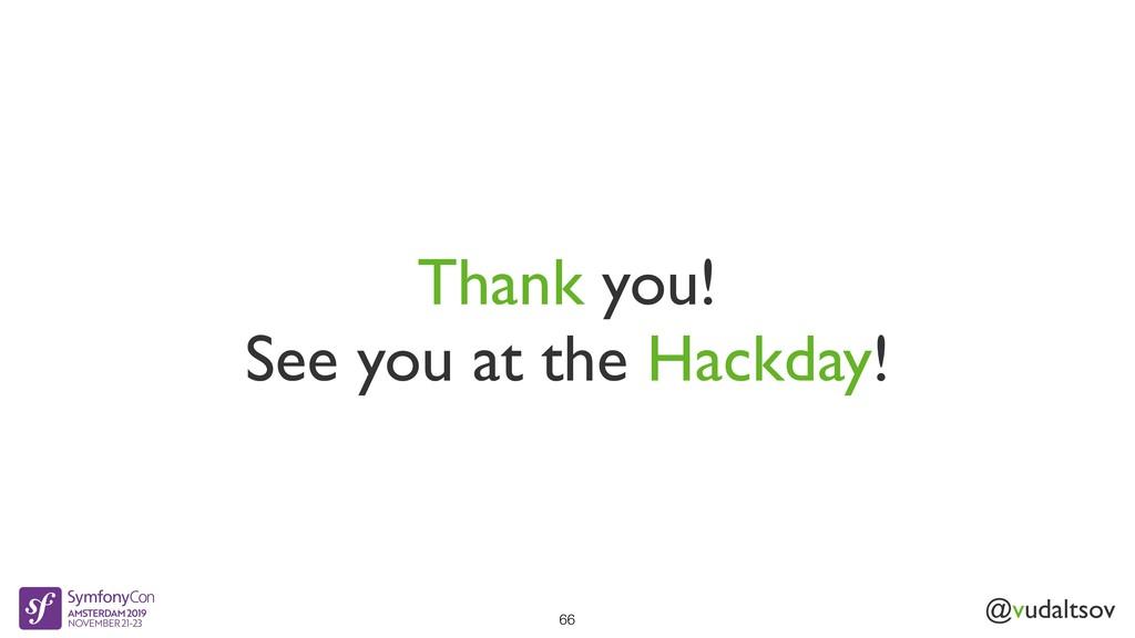 @vudaltsov Thank you! See you at the Hackday! 66