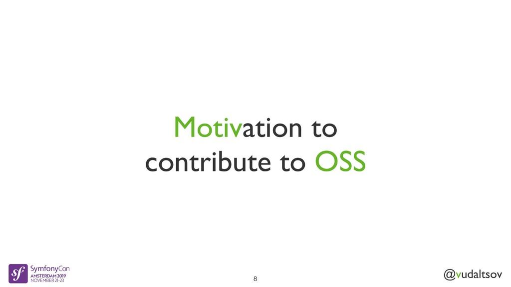 @vudaltsov Motivation to contribute to OSS 8